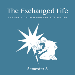 Semester 8: The Exchanged Life