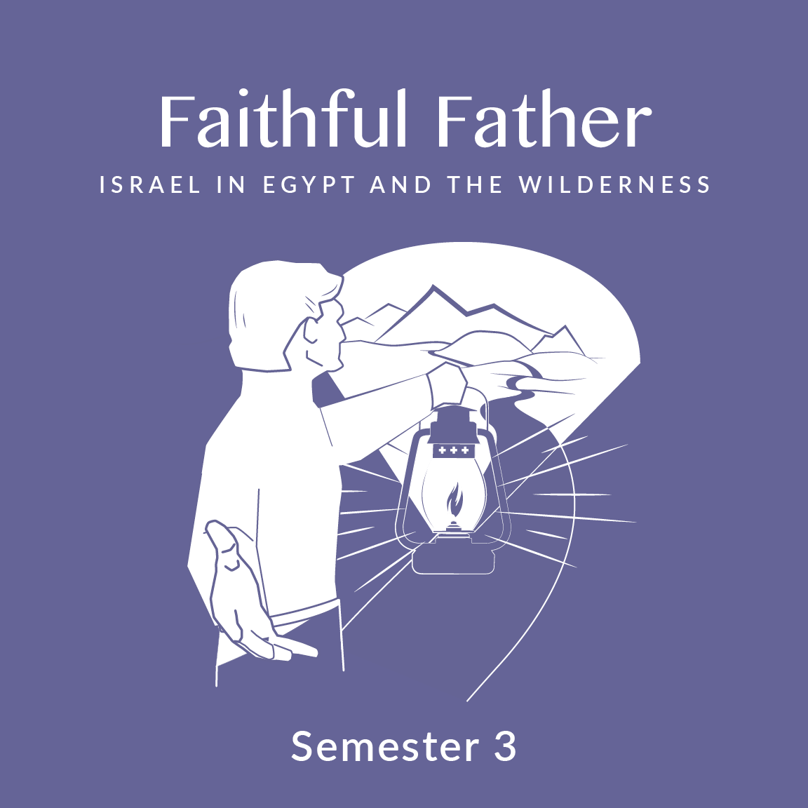Semester 3: Faithful Father