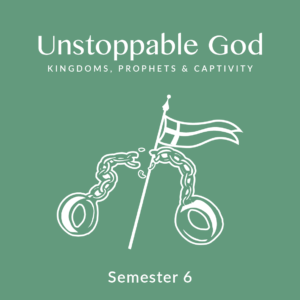 Semester 6: Unstoppable God