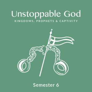 Semester 6: Unstoppable God